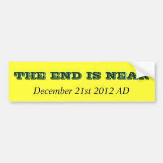 THE END IS NEAR, December 21st 2012 AD Bumper Sticker