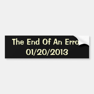 The End Of An Error - 01/20/2013 Bumper Sticker