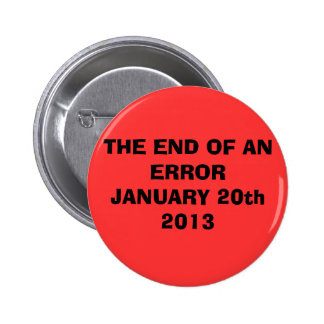 THE END OF AN ERROR JANUARY 20th 2013 2 Inch Round Button