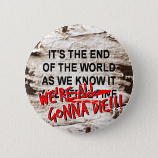 The End of the World As We Know It 2 Inch Round Button