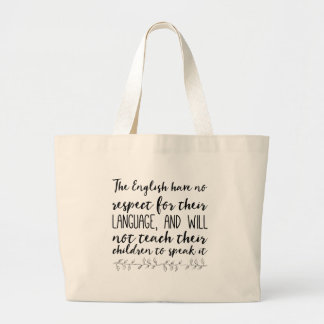 The English have no respect for their language Large Tote Bag