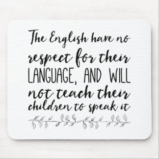 The English have no respect for their language Mouse Pad