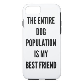 The entire dog population is my best friend iPhone 8/7 case