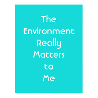 """""""The Environment Really Matters to Me"""" Postcard"""