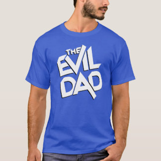 The Evil Dad (for Father's Day) T-Shirt