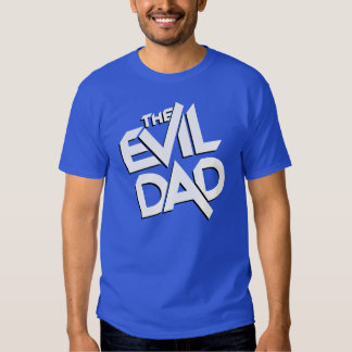 The Evil Dad (for Father's Day) Tee Shirts
