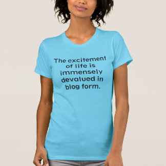 The Excitement Of Life Is Devalued In Blog From T Shirts