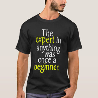 The Expert In Anything Was Once A Beginner T-Shirt
