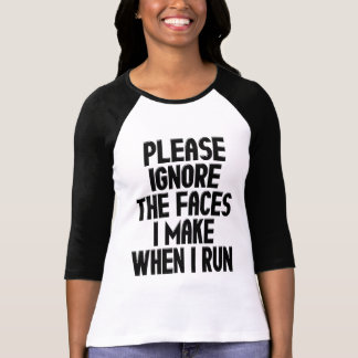 The Faces I Make When I Run T-Shirt