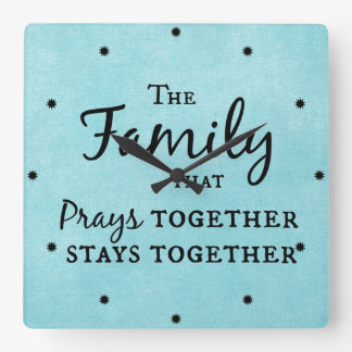 The family that prays together, stays together square wall clock