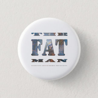 The Fat Man Badge 1 Inch Round Button