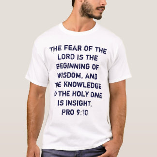 The fear of the LORD is the beginning of wisdom... T-Shirt