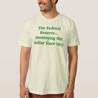 The Federal Reserve Destroying the Dollar Tee Shirts