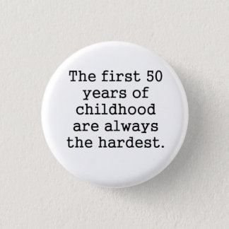 The First 50 Years Of Childhood 1 Inch Round Button