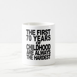 The First 70 Years Of Childhood Are Always The Har Coffee Mug