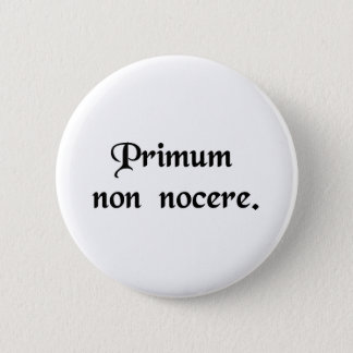 The first thing is to do no harm. 2 inch round button