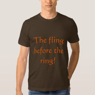 The fling before the ring! shirts