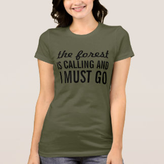 The forest is  calling and I must go T-Shirt
