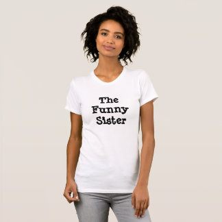 The Funny Sister Humorous Shirt Black and White