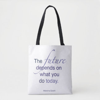 The Future Depends on What You Do Today Tote