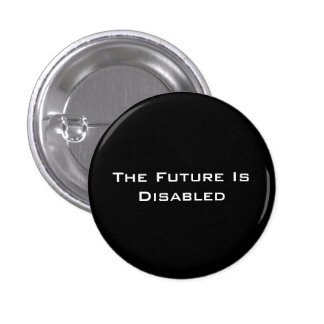 "The Future Is Disabled, 1 1/4"" Button, Black 1 Inch Round Button"