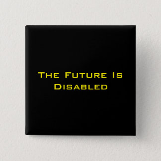 "The Future Is Disabled, 2"" Square Button, Black 2 Inch Square Button"