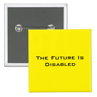 """The Future Is Disabled, 2"""" Square Button, Yellow 2 Inch Square Button"""