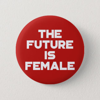 The Future Is Female. 2 Inch Round Button