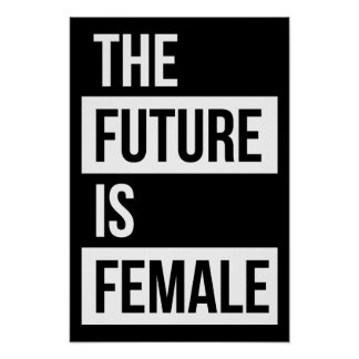 The Future Is Female Feminist Poster