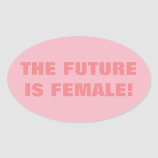 THE FUTURE IS FEMALE OVAL STICKER