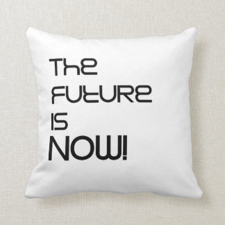 The Future Is Now! Throw Pillow