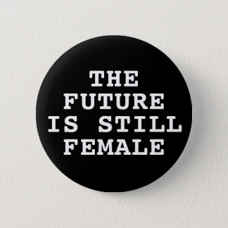 The Future Is Still Female 2 Inch Round Button