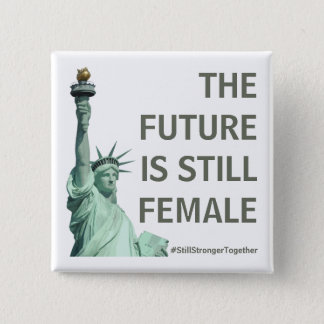 The Future is STILL Female - Stronger Together 2 Inch Square Button