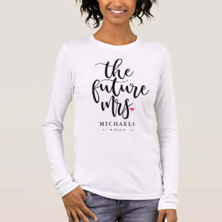 The Future Mrs. (Name) With Your Wedding Year Long Sleeve T-Shirt