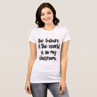 The Future of the World is in my Classroom Tee
