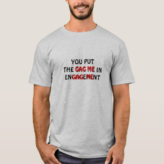 The Gag Me in Engagement T-Shirt