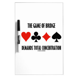 The Game Of Bridge Demands Total Concentration Dry Erase Whiteboard
