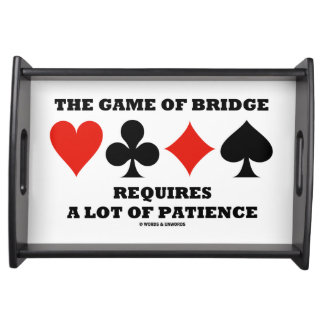 The Game Of Bridge Requires A Lot Of Patience Serving Tray