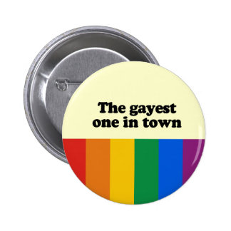 The gayest one in town pinback buttons
