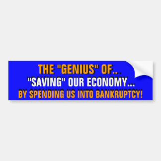"THE ""GENIUS"" of SPENDING US INTO BANKRUPTCY! Bumper Sticker"