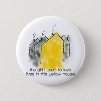 The girl I used to love lives in this yellow house 2 Inch Round Button