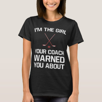 The Girl Your Coach Warned You About Girl's Hockey T-Shirt