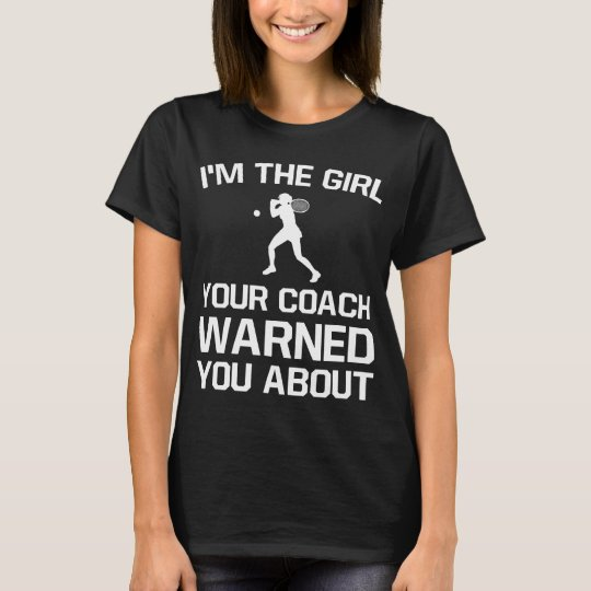 The Girl Your Coach Warned You About Girl's Tennis T-Shirt