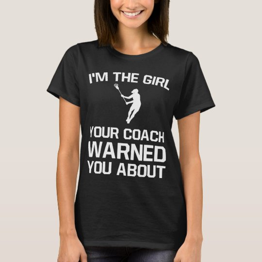 The Girl Your Coach Warned You About T-Shirt
