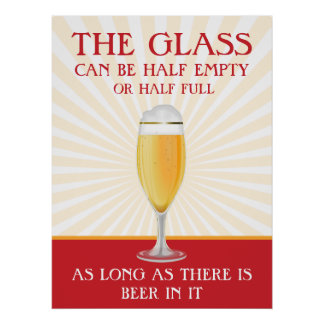 The Glass can be Half Full Beer Poster