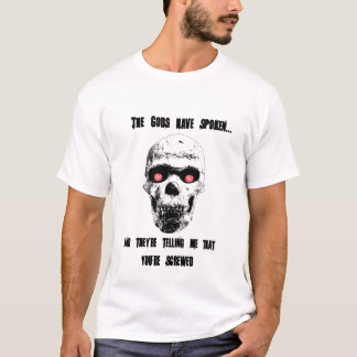 The Gods have spoken...II T-Shirt