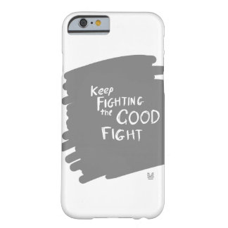 The Good fight Barely There iPhone 6 Case