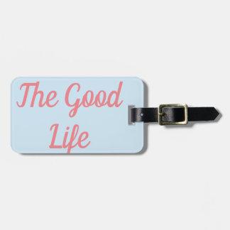 The Good Life Luggage Tag