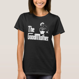 The Good Mother Funny Gift For Mom Mother Day T-Shirt