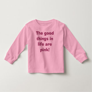 The good things in life are pink! t-shirt